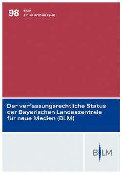 Der verfassungsrechtliche Status der Bayerischen Landeszentrale für neue Medien von Bethge,  Herbert