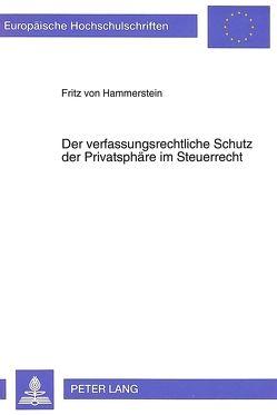 Der verfaßungsrechtliche Schutz der Privatsphäre im Steuerrecht von Hammerstein,  Fritz