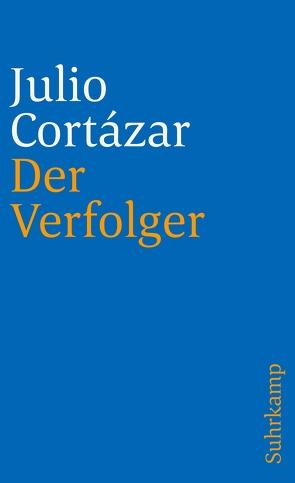Der Verfolger von Cortázar,  Julio, Wittkopf,  Rudolf