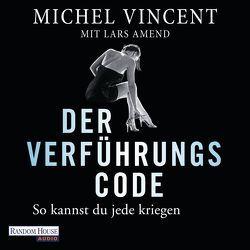 Der Verführungscode – So kannst du jede kriegen von Amend,  Lars, Rettinghaus,  Charles, Vincent,  Michel