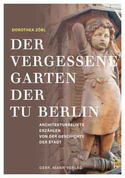 Der vergessene Garten der TU Berlin von Zöbl,  Dorothea