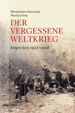 Der vergessene Weltkrieg von Borodziej,  Wlodzimierz, Gorny,  Maciej