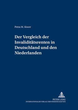 Der Vergleich der Invaliditätsrenten in Deutschland und den Niederlanden von Knorr,  Petra