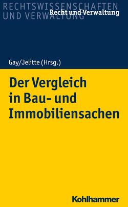 Der Vergleich in Bau- und Immobiliensachen von Gay,  Barbara, Jelitte,  Thomas