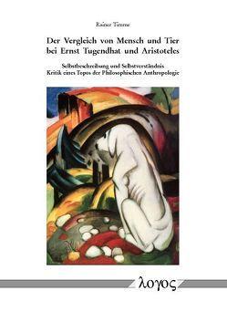 Der Vergleich von Mensch und Tier bei Ernst Tugendhat und Aristoteles. Selbstbeschreibung und Selbstverständnis von Timme,  Rainer