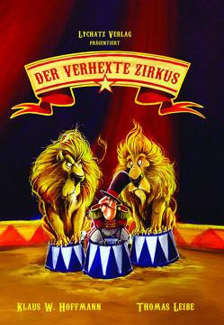 Der verhexte Zirkus von Hoffmann,  Klaus W., Leibe,  Thomas