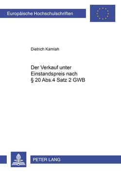 Der Verkauf unter Einstandspreis nach § 20 Abs. 4 Satz 2 GWB von Kamlah,  Dietrich