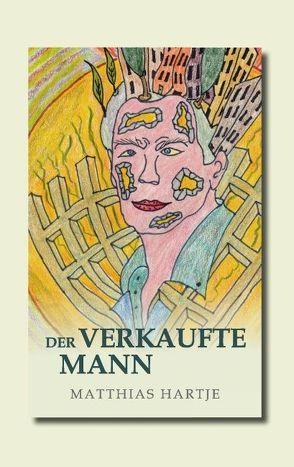 Der verkaufte Mann von Hartje,  Matthias