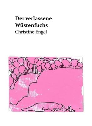 Der verlassene Wüstenfuchs von Engel,  Christine