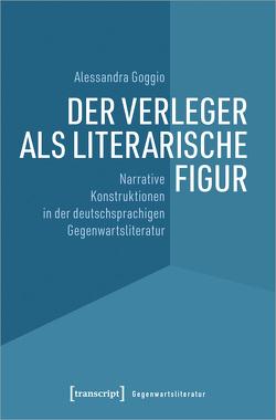 Der Verleger als literarische Figur von Goggio,  Alessandra