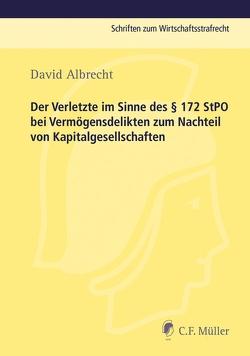 Der Verletzte im Sinne des § 172 StPO bei Vermögensdelikten zum Nachteil von Kapitalgesellschaften von Albrecht,  David