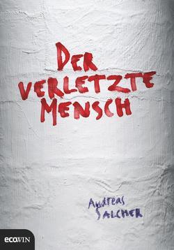 Der verletzte Mensch von Salcher,  Andreas