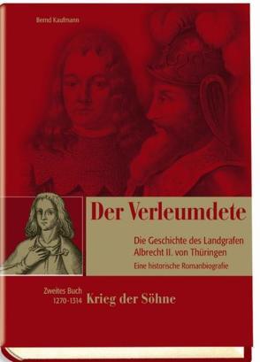 Der Verleumdete, Die Geschichte des Landgrafen Albrecht II. von Thüringen von Kaufmann,  Bernd