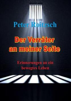 Der Verräter an meiner Seite – Erinnerungen an ein bewegtes Leben von Roitzsch (Cotb),  Peter