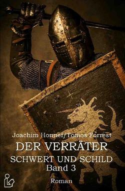 DER VERRÄTER – SCHWERT UND SCHILD, BAND 3 von Forrest,  Tomos, Honnef,  Joachim