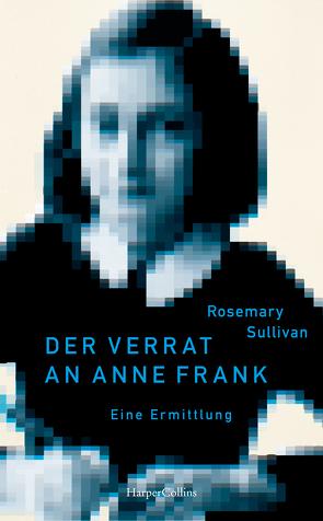 Der Verrat an Anne Frank – Eine Ermittlung von Dahmann,  Susanne, Sullivan,  Rosemary
