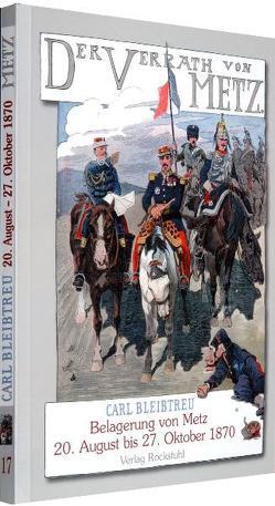 Der Verrat von Metz – Belagerung von Metz vom 20. August bis zum 27. Oktober 1870 von Bleibtreu,  Carl, Speyer,  Christian