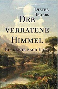 Der verratene Himmel: Rückkehr nach Eden von Broers,  Dieter, Cimbal,  Dietmar, Gronostay,  Norman, Neubronner,  Dagmar
