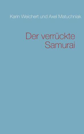 Der verrückte Samurai von Matuchniak,  Axel, Weichert,  Karin