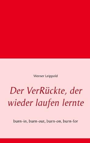Der VerRückte, der wieder laufen lernte von Leippold,  Werner