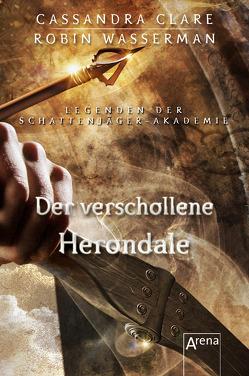Der verschollene Herondale von Clare,  Cassandra, Fritz,  Franca, Koop,  Heinrich, Wasserman,  Robin