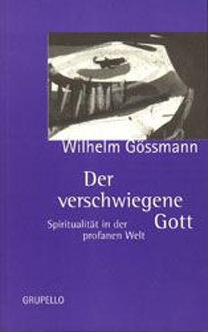 Der verschwiegene Gott von Gössmann,  Wilhelm, Schüllner,  Theresia