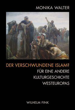 Der verschwundene Islam? von Walter,  Monika
