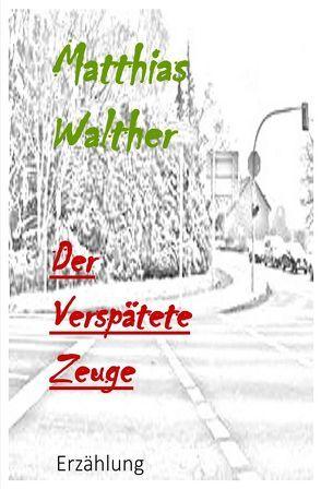 Der verspätete Zeuge von Walther,  Matthias