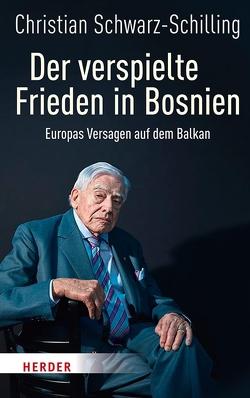 Der verspielte Frieden in Bosnien von Schwarz-Schilling,  Christian Bundesminister a. D.