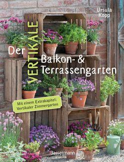 Der vertikale Balkon- & Terrassengarten von Kopp,  Ursula