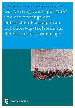 Der Vertrag von Ripen 1460 und die Anfänge der politischen Partizipation in Schleswig-Holstein, im Reich und in Nordeuropa von Auge,  Oliver, Büsing,  Burkhard