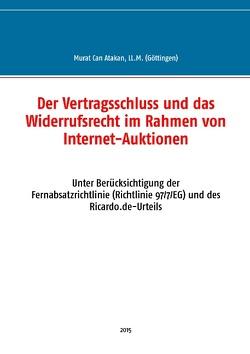 Der Vertragsschluss und das Widerrufsrecht im Rahmen von Internet-Auktionen von Atakan,  Murat Can