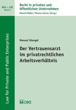 Der Vertrauensarzt im privatrechtlichen Arbeitsverhältnis von Stengel,  Manuel