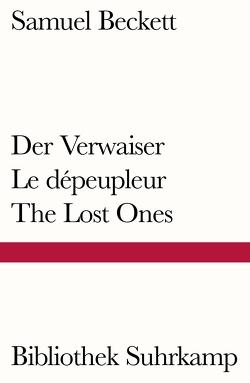 Der Verwaiser. Le dépeupleur. The Lost Ones von Beckett,  Samuel, Tophoven,  Elmar