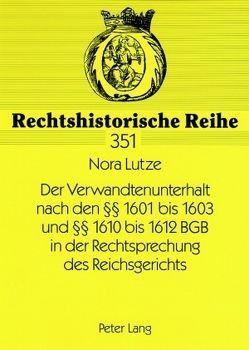 Der Verwandtenunterhalt nach den §§ 1601 bis 1603 und §§ 1610 bis 1612 BGB in der Rechtsprechung des Reichsgerichts von Lutze,  Nora