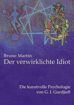 Der verwirklichte Idiot von Martin,  Bruno