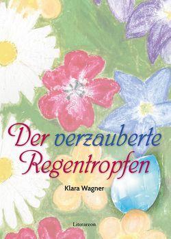 Der verzauberte Regentropfen von Wagner,  Klara