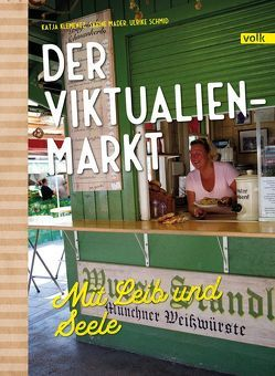 Der Viktualienmarkt – mit Leib und Seele von Klementz,  Katja, Mader,  Sabine, Schmid,  Ulrike