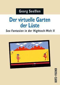 Der virtuelle Garten der Lüste von Seeßlen,  Georg