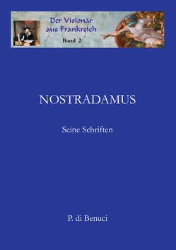 Der Visionär aus Frankreich – Nostradamus von Benuci,  P. di