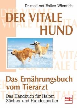 Der vitale Hund – Das Ernährungsbuch vom Tierarzt von Wienrich,  Volker