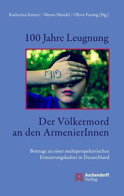 100 Jahre Leugnung. Der Völkermord an den ArmenierInnen von Kunter,  Katharina, Mendel,  Meron