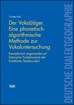 Der VokalJäger. Eine phonetisch-algorithmische Methode zur Vokaluntersuchung von Keil,  Carsten