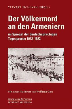Der Völkermord an den Armeniern im Spiegel der deutschsprachigen Tagespresse 1912-1922 von Ficiciyan,  Yetvart, Gust,  Wolfgang