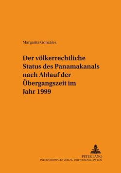 Der völkerrechtliche Status des Panamakanals nach Ablauf der Übergangszeit im Jahr 1999 von Gonzales,  Margarita