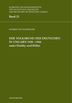 Der Volksbund der Deutschen in Ungarn 1938-1945 unter Horthy und Hitler von Spannenberger,  Norbert