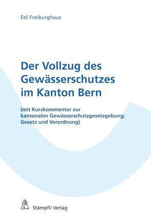 Der Vollzug des Gewässerschutzes im Kanton Bern von Freiburghaus,  Edi