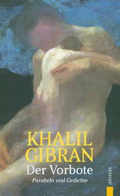 Der Vorbote. Khalil Gibran. Gleichnisse, Parabeln und Gedichte von Gibran,  Khalil
