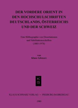 Der Vordere Orient in den Hochschulschriften Deutschlands, Österreichs und der Schweiz von Schwarz,  Klaus
