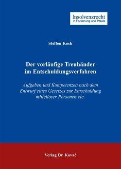 Der vorläufige Treuhänder im Entschuldungsverfahren von Koch,  Steffen